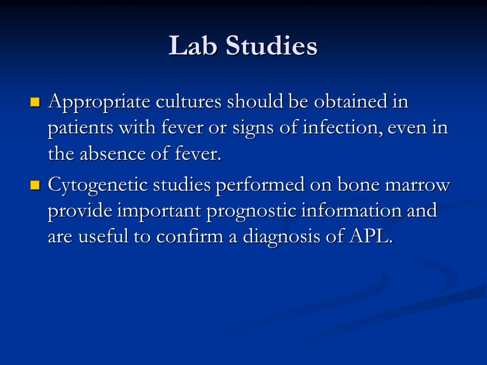 Lab Studies Appropriate cultures should be obtained in patients with fever or signs of infection, even in the absence of fever. Appropriate cultures s