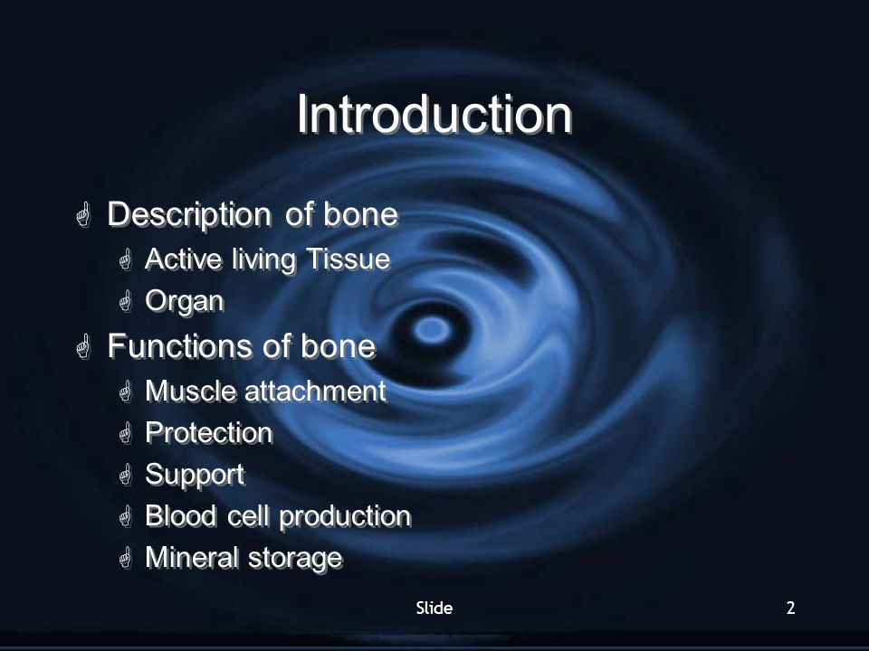 Slide2 Introduction  Description of bone  Active living Tissue  Organ  Functions of bone  Muscle attachment  Protection  Support  Blood cell p