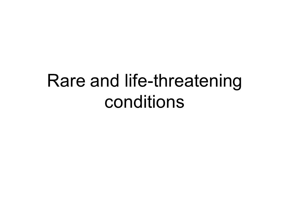 Rare and life-threatening conditions