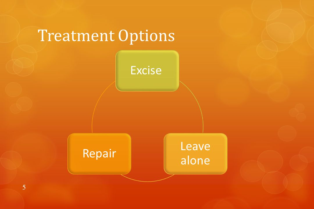 Treatment Options 5 Excise Leave alone Repair