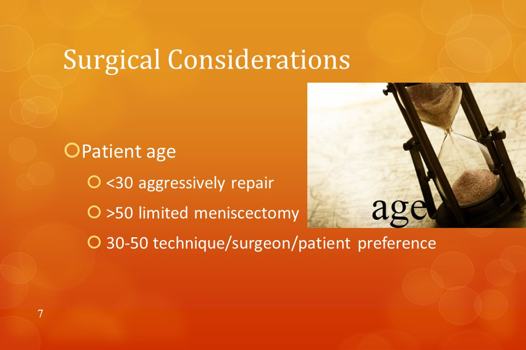 Surgical Considerations  Patient age  <30 aggressively repair  >50 limited meniscectomy  30-50 technique/surgeon/patient preference 7