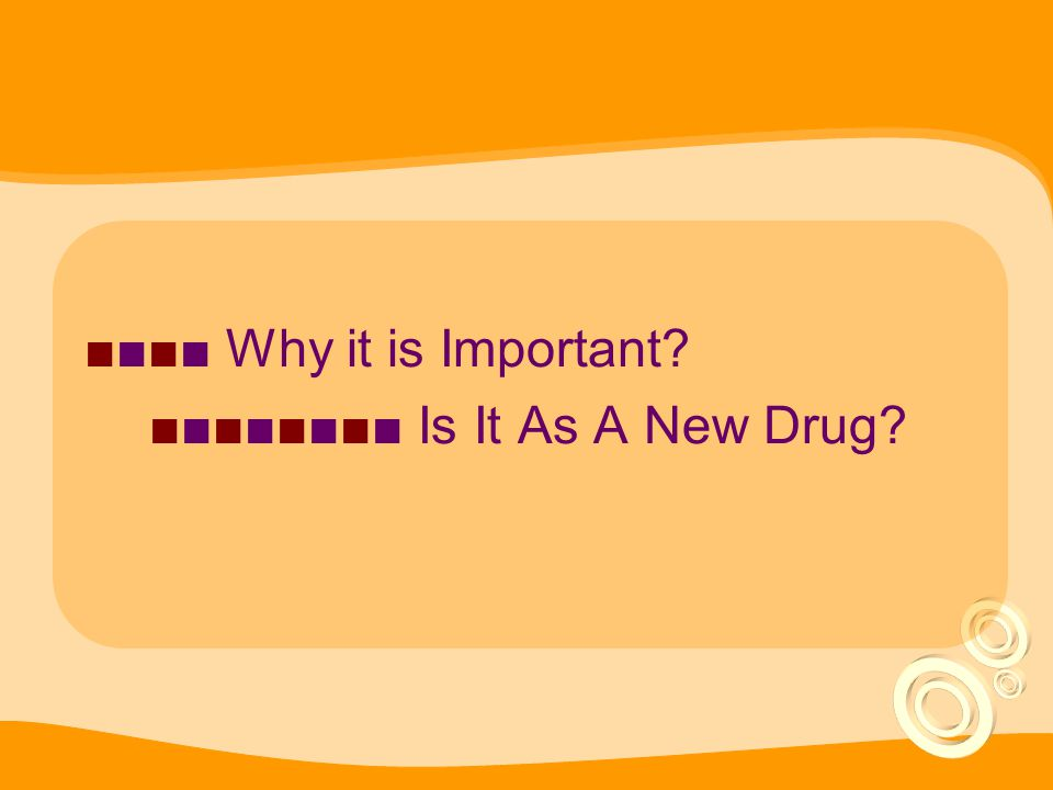 ■■■■ Why it is Important ■■■■■■■■ Is It As A New Drug