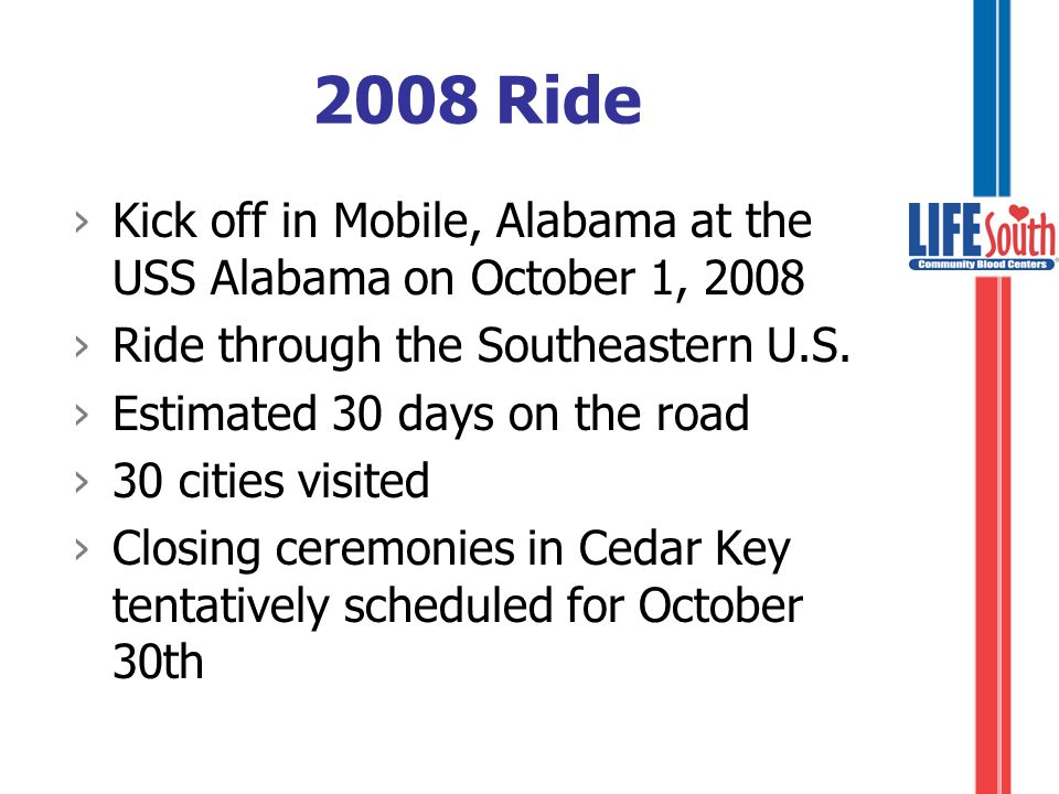 2008 Ride ›Kick off in Mobile, Alabama at the USS Alabama on October 1, 2008 ›Ride through the Southeastern U.S.