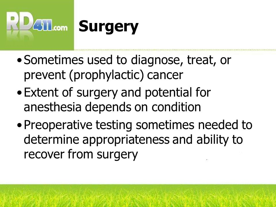 Surgery (cont'd) The best chance of a cure from many types of cancer is to remove all of the cancer as soon as possible after diagnosis.