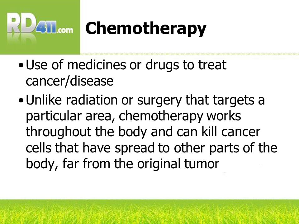 Chemotherapy (cont'd) Goals of chemotherapy: Cure, slow growth, kill any spreading cancer cells, and relieve cancer symptoms May receive chemotherapy orally, via the skin, or injected into the body