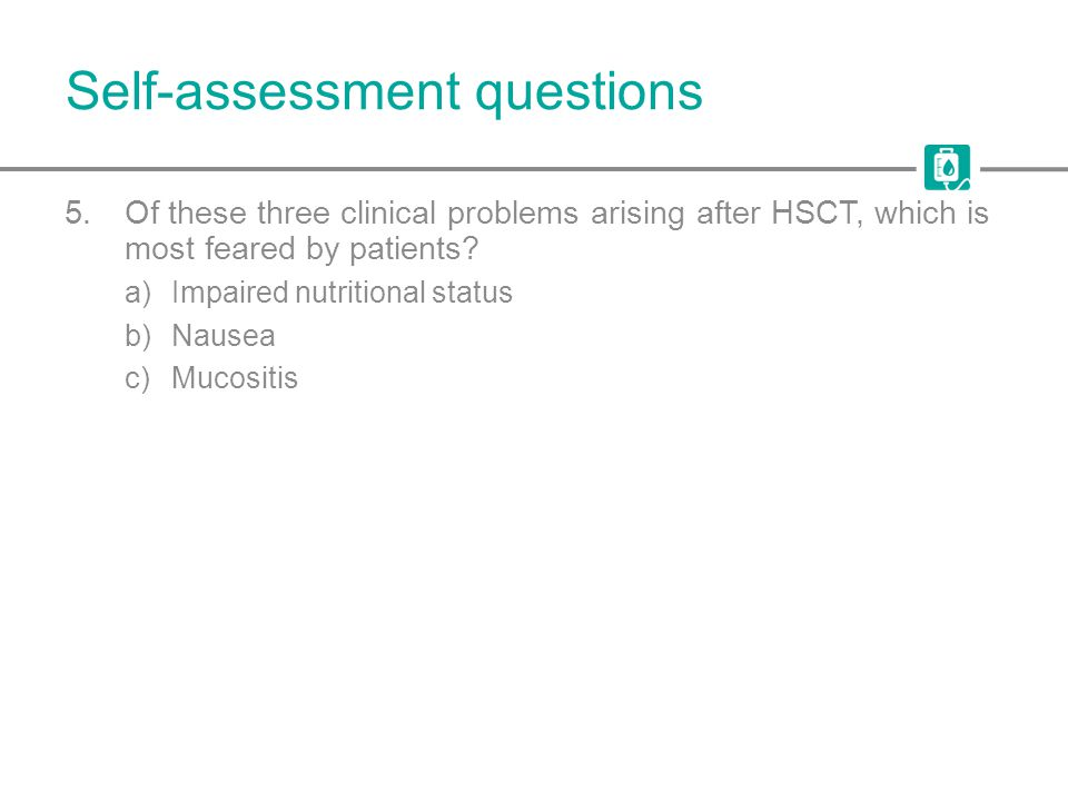 Self-assessment questions 5.Of these three clinical problems arising after HSCT, which is most feared by patients.