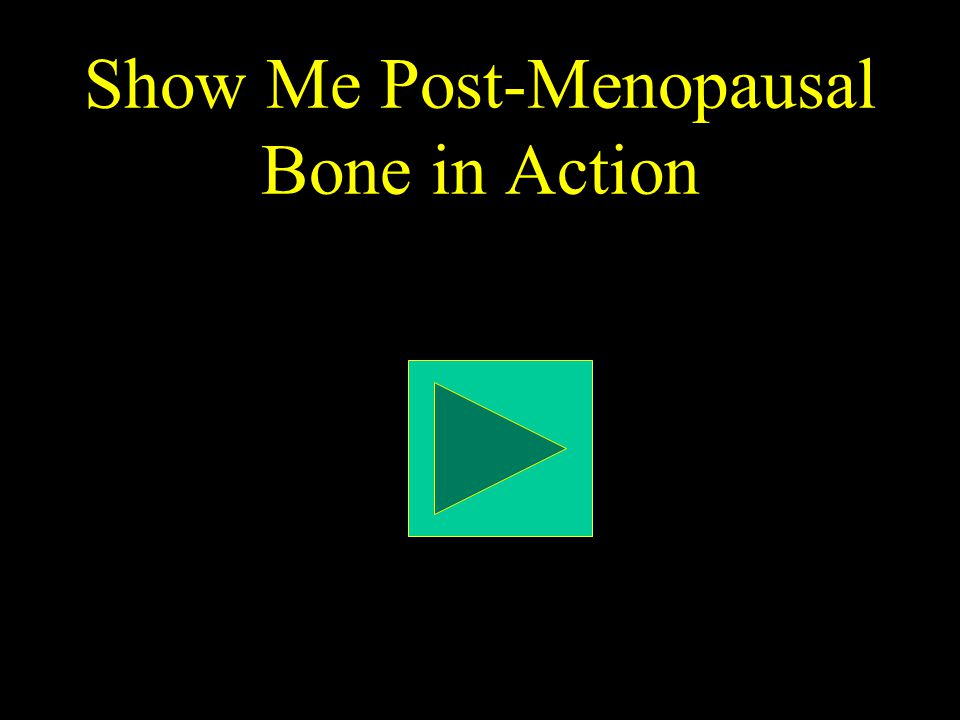 Show Me Post-Menopausal Bone in Action