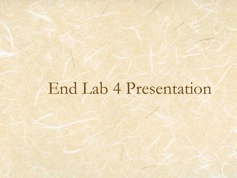 End Lab 4 Presentation.