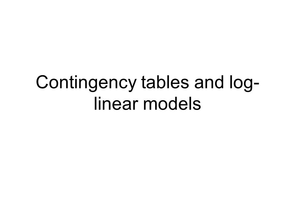 Contingency tables and log- linear models