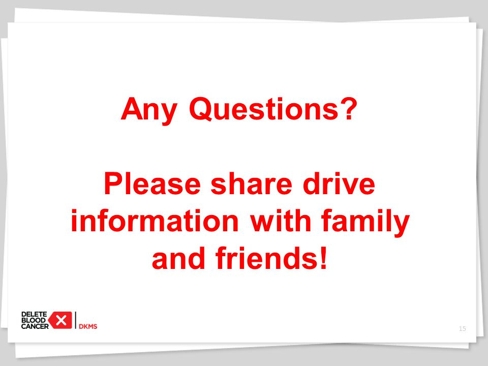 Any Questions Please share drive information with family and friends! 15