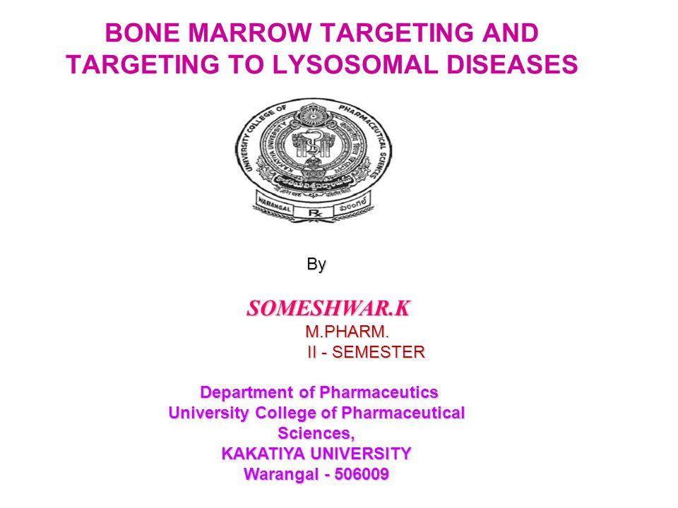 BONE MARROW TARGETING AND TARGETING TO LYSOSOMAL DISEASESBy SOMESHWAR.K SOMESHWAR.K M.PHARM. M.PHARM. II - SEMESTER II - SEMESTER Department of Pharma