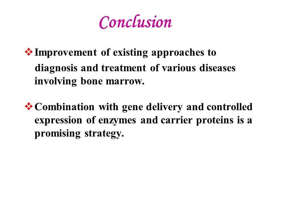 Conclusion  Improvement of existing approaches to diagnosis and treatment of various diseases involving bone marrow.  Combination with gene delivery
