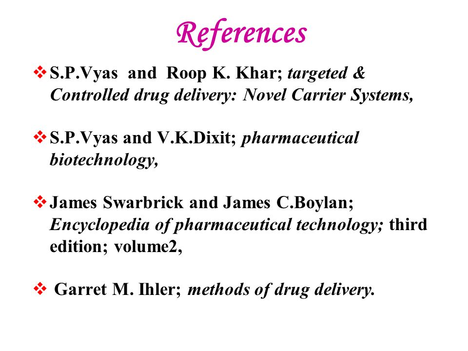 References  S.P.Vyas and Roop K. Khar; targeted & Controlled drug delivery: Novel Carrier Systems,  S.P.Vyas and V.K.Dixit; pharmaceutical biotechno
