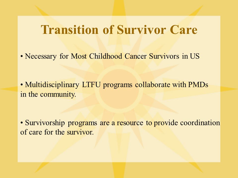 Transition of Survivor Care Necessary for Most Childhood Cancer Survivors in US Multidisciplinary LTFU programs collaborate with PMDs in the community.