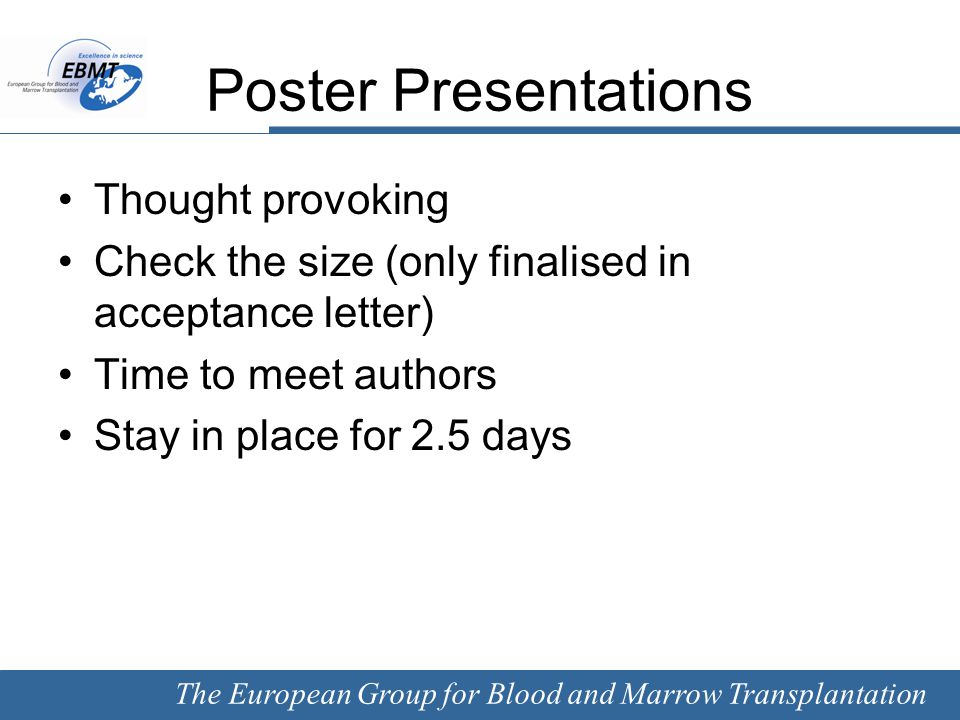 The European Group for Blood and Marrow Transplantation Poster Presentations Thought provoking Check the size (only finalised in acceptance letter) Ti