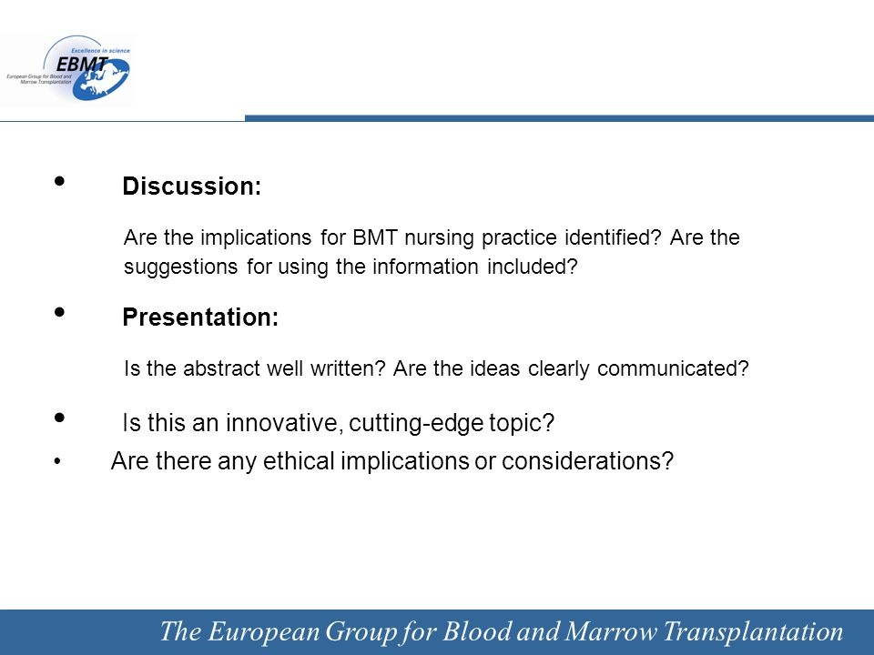 The European Group for Blood and Marrow Transplantation Discussion: Are the implications for BMT nursing practice identified? Are the suggestions for