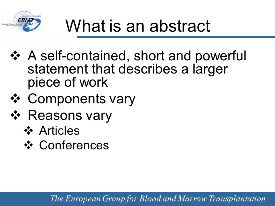 The European Group for Blood and Marrow Transplantation Abstract Watch word/character limit Present finished product and/or results Language/grammar Terminology Not presented before
