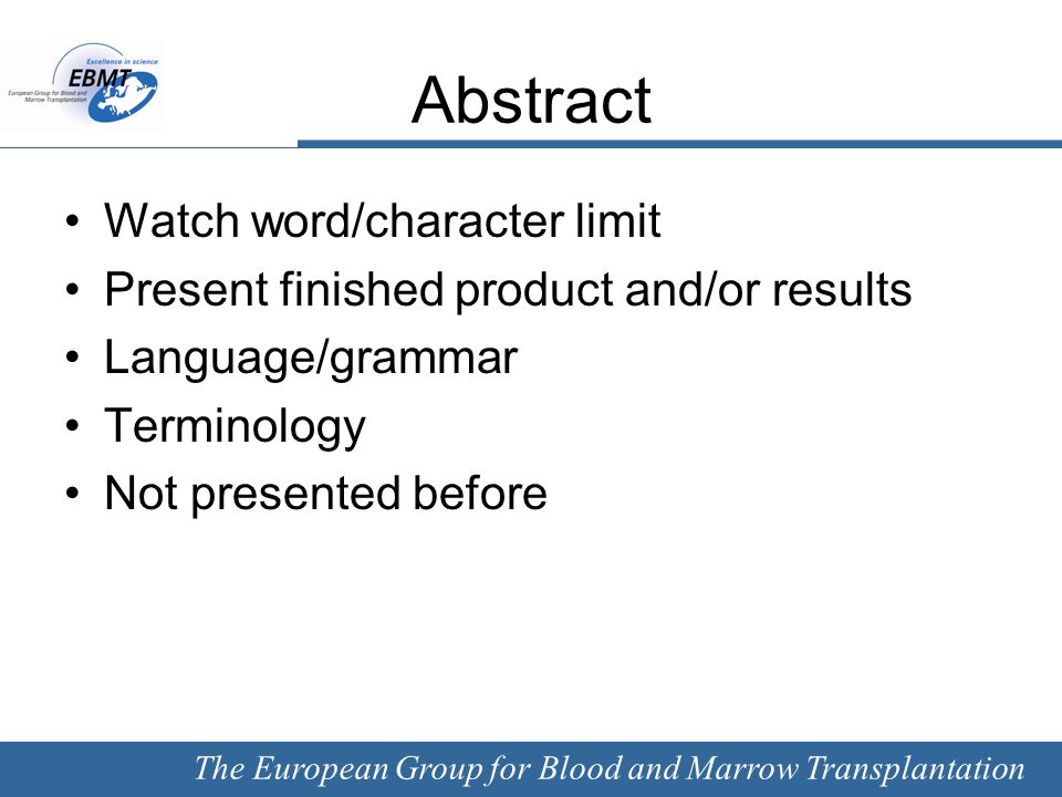 The European Group for Blood and Marrow Transplantation Oral Presentation  20 minutes  15 for presentation  5 for questions  English  European Terminology (be careful of national terms/standards)