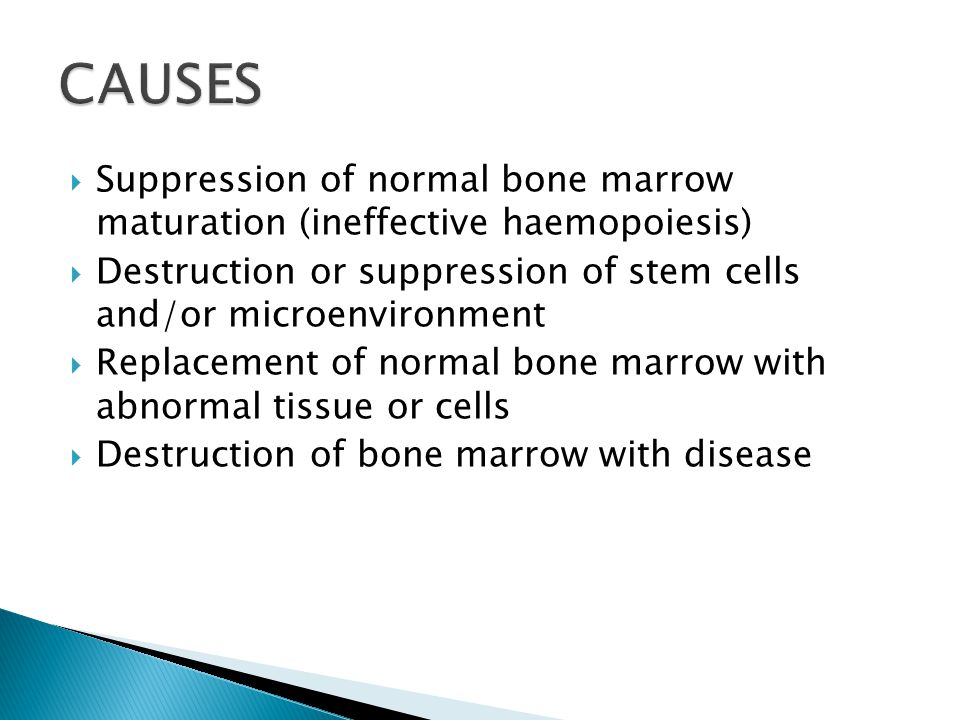  Suppression of normal bone marrow maturation (ineffective haemopoiesis)  Destruction or suppression of stem cells and/or microenvironment  Replace