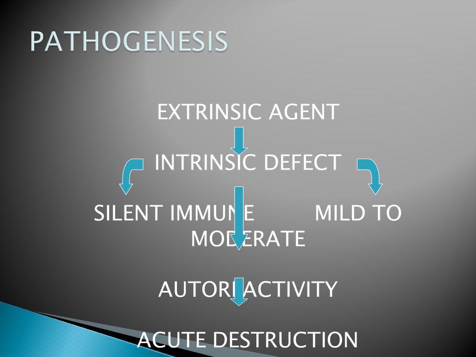 EXTRINSIC AGENT INTRINSIC DEFECT SILENT IMMUNE MILD TO MODERATE AUTOREACTIVITY ACUTE DESTRUCTION