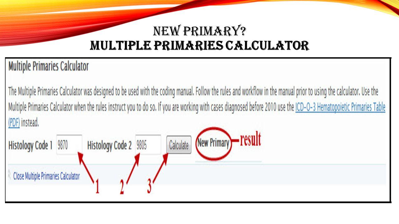 NEW PRIMARY? MULTIPLE PRIMARIES CALCULATOR