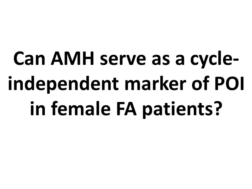 Can AMH serve as a cycle- independent marker of POI in female FA patients