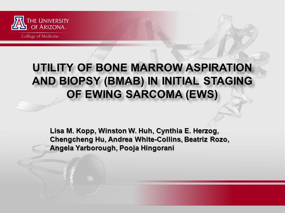 UTILITY OF BONE MARROW ASPIRATION AND BIOPSY (BMAB) IN INITIAL STAGING OF EWING SARCOMA (EWS) Lisa M. Kopp, Winston W. Huh, Cynthia E. Herzog, Chengch