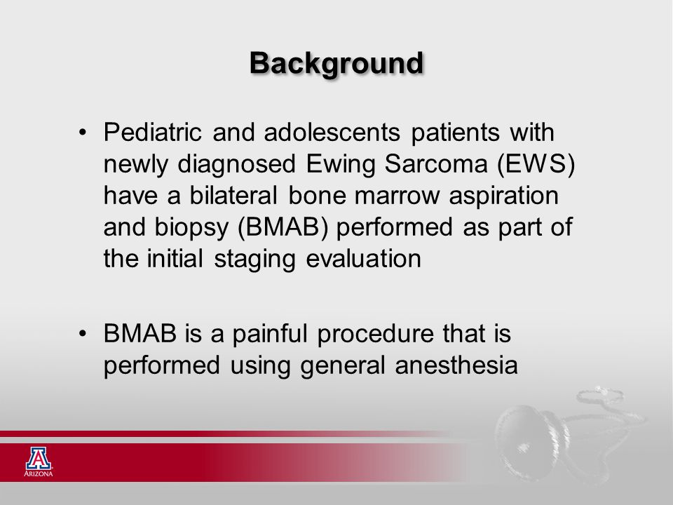 Background Pediatric and adolescents patients with newly diagnosed Ewing Sarcoma (EWS) have a bilateral bone marrow aspiration and biopsy (BMAB) perfo