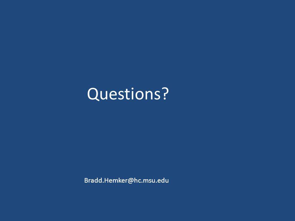 Questions Bradd.Hemker@hc.msu.edu