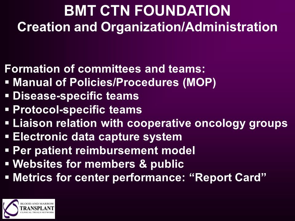 Formation of committees and teams:  Manual of Policies/Procedures (MOP)  Disease-specific teams  Protocol-specific teams  Liaison relation with co