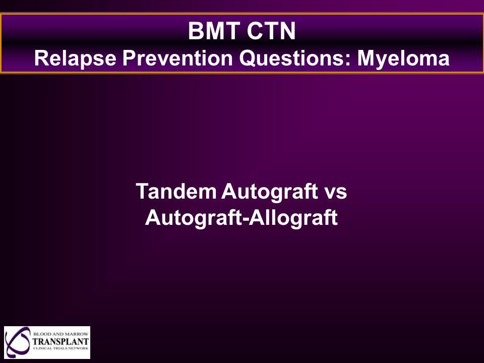 BMT CTN Relapse Prevention Questions: Myeloma Tandem Autograft vs Autograft-Allograft