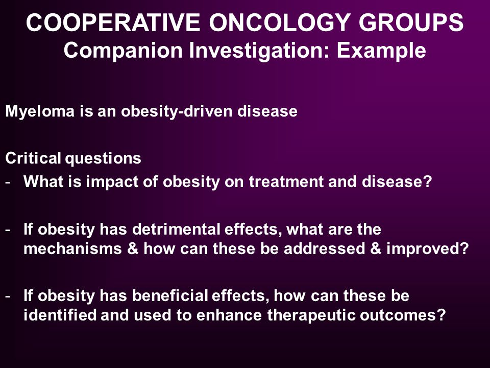 Myeloma is an obesity-driven disease Critical questions -What is impact of obesity on treatment and disease? -If obesity has detrimental effects, what