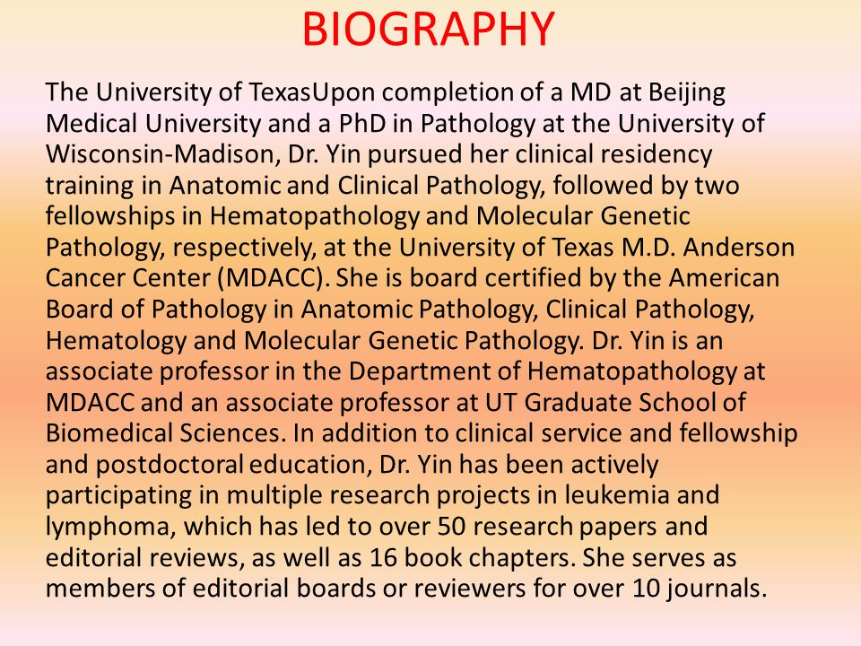 BIOGRAPHY The University of TexasUpon completion of a MD at Beijing Medical University and a PhD in Pathology at the University of Wisconsin-Madison, Dr.