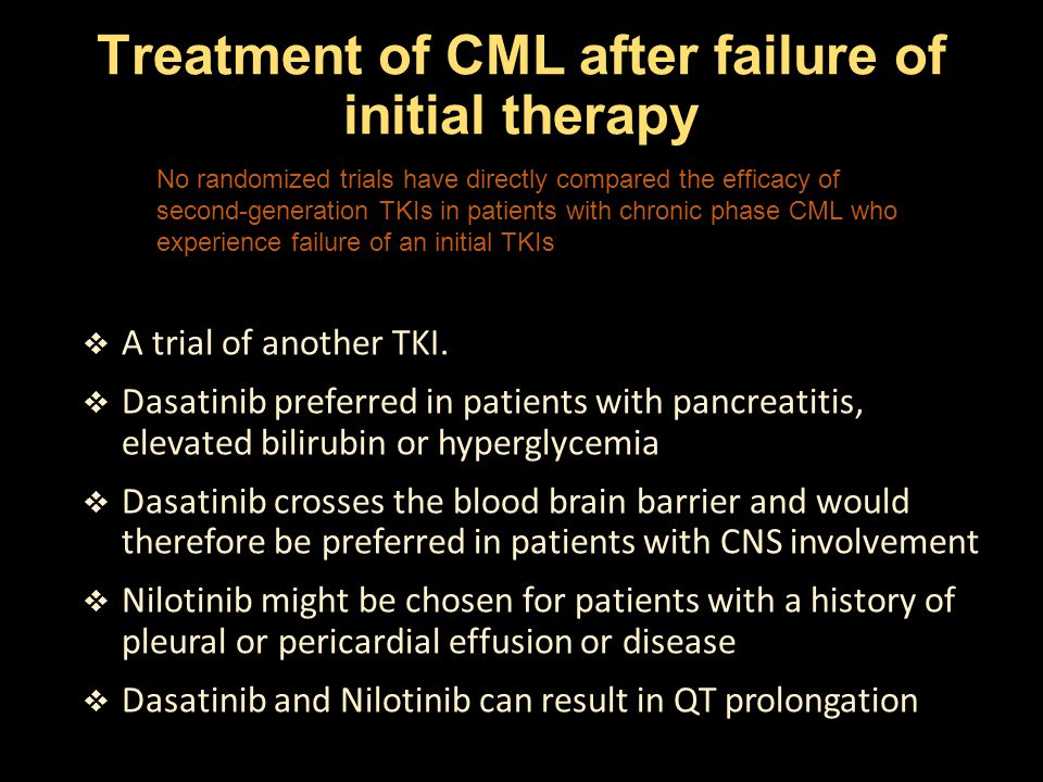 Treatment of CML after failure of initial therapy No randomized trials have directly compared the efficacy of second-generation TKIs in patients with