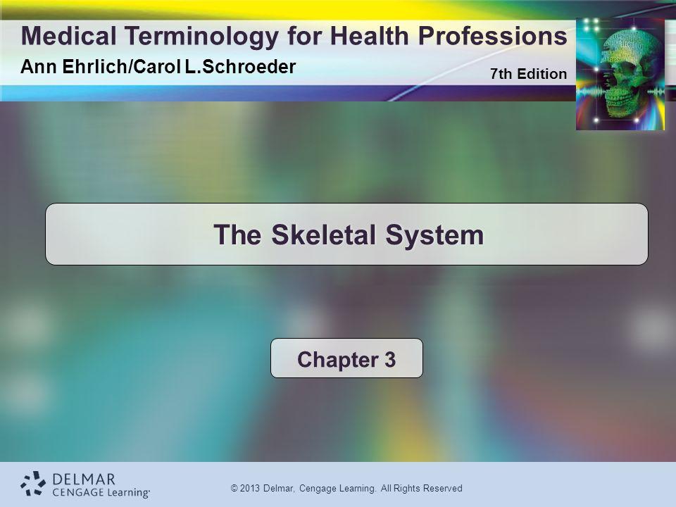 7th Edition Medical Terminology for Health Professions Ann Ehrlich/Carol L.Schroeder © 2013 Delmar, Cengage Learning.