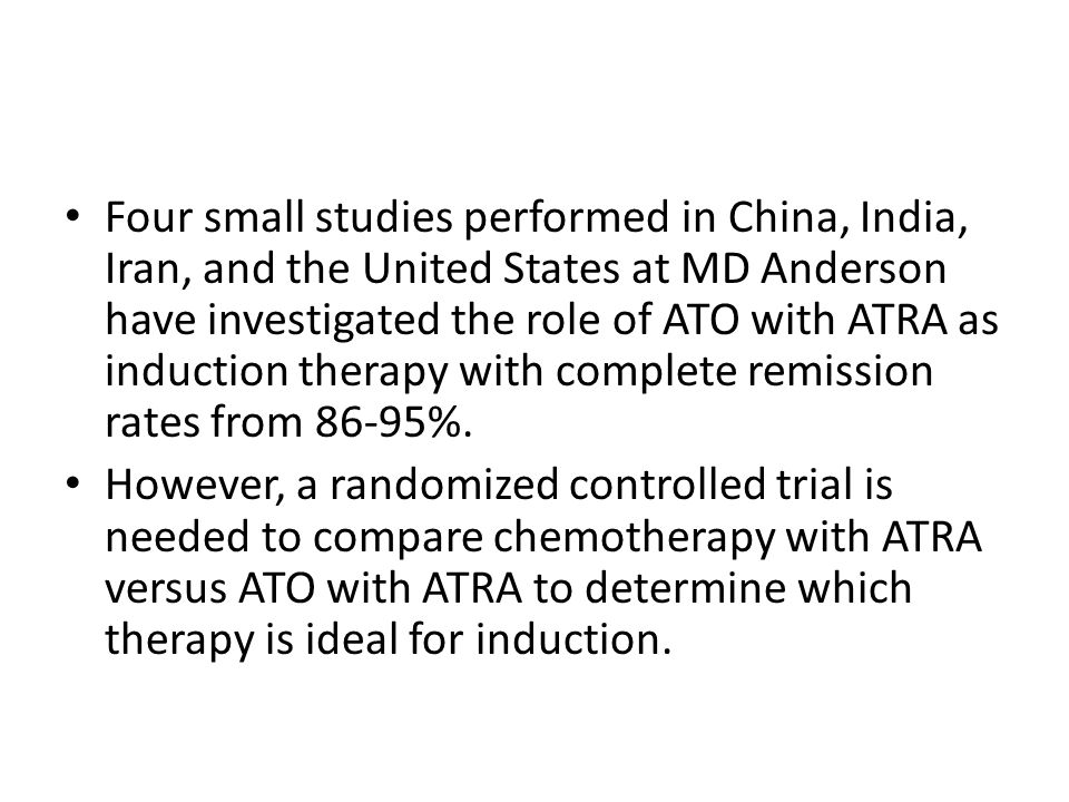 Four small studies performed in China, India, Iran, and the United States at MD Anderson have investigated the role of ATO with ATRA as induction ther