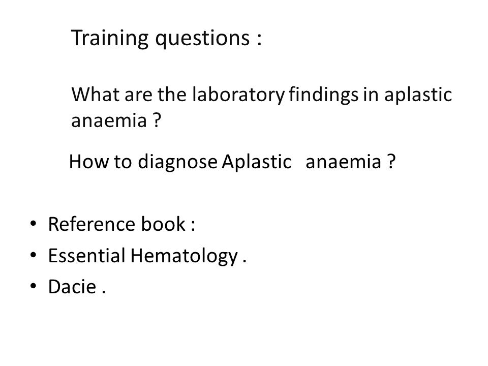 Training questions : What are the laboratory findings in aplastic anaemia .