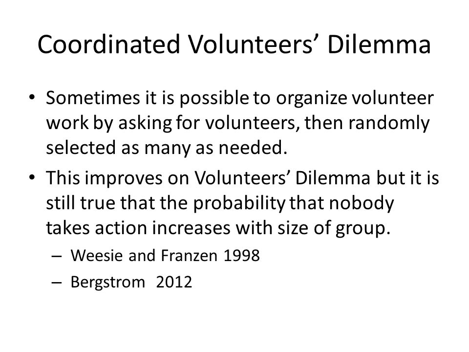 Coordinated Volunteers' Dilemma Sometimes it is possible to organize volunteer work by asking for volunteers, then randomly selected as many as needed.