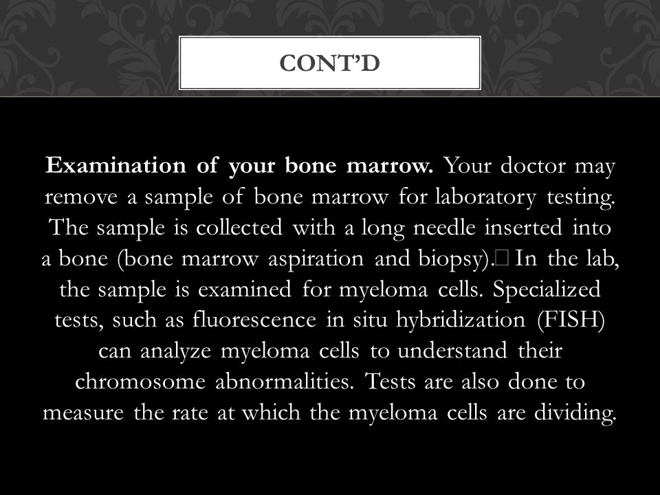 Examination of your bone marrow.