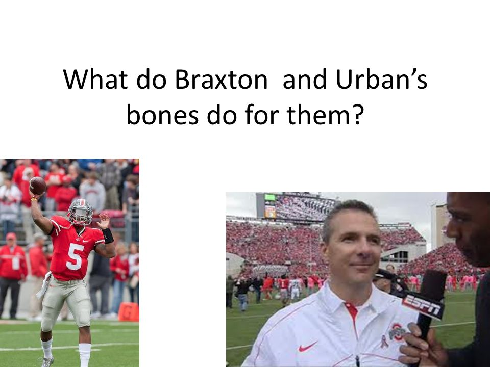 What do Braxton and Urban's bones do for them