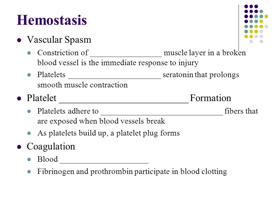 Hemostasis Vascular Spasm Constriction of _________________ muscle layer in a broken blood vessel is the immediate response to injury Platelets ______