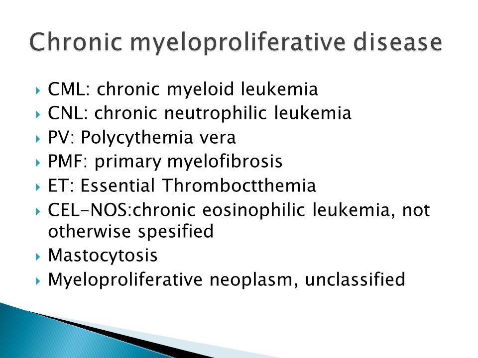  CML: chronic myeloid leukemia  CNL: chronic neutrophilic leukemia  PV: Polycythemia vera  PMF: primary myelofibrosis  ET: Essential Thromboctthe
