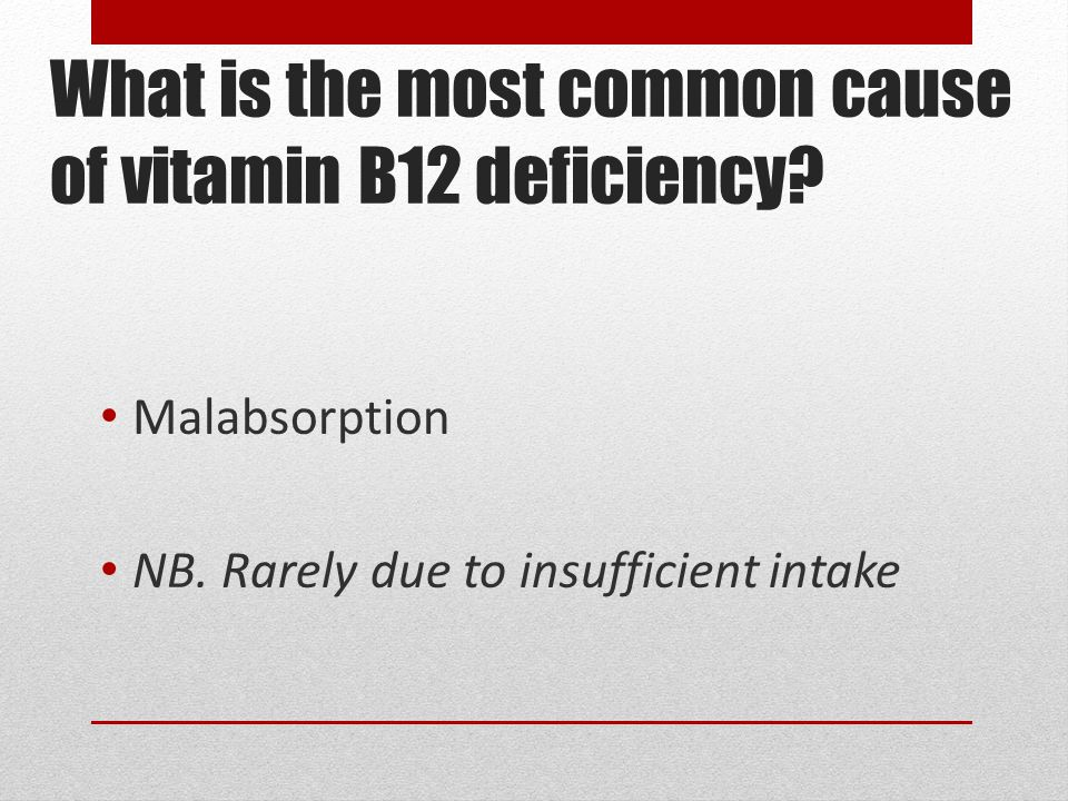 What is the most common cause of vitamin B12 deficiency.