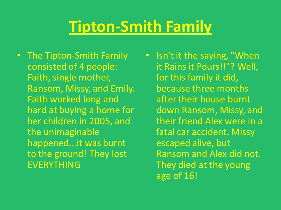 Tipton-Smith Family The Tipton-Smith Family consisted of 4 people: Faith, single mother, Ransom, Missy, and Emily. Faith worked long and hard at buyin