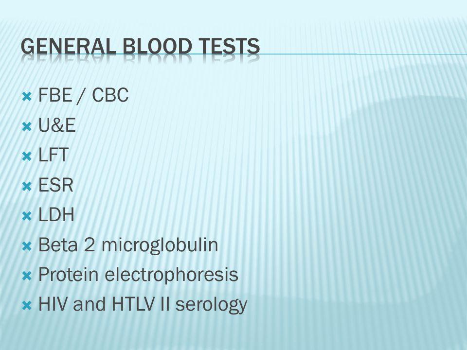 FBE / CBC  U&E  LFT  ESR  LDH  Beta 2 microglobulin  Protein electrophoresis  HIV and HTLV II serology
