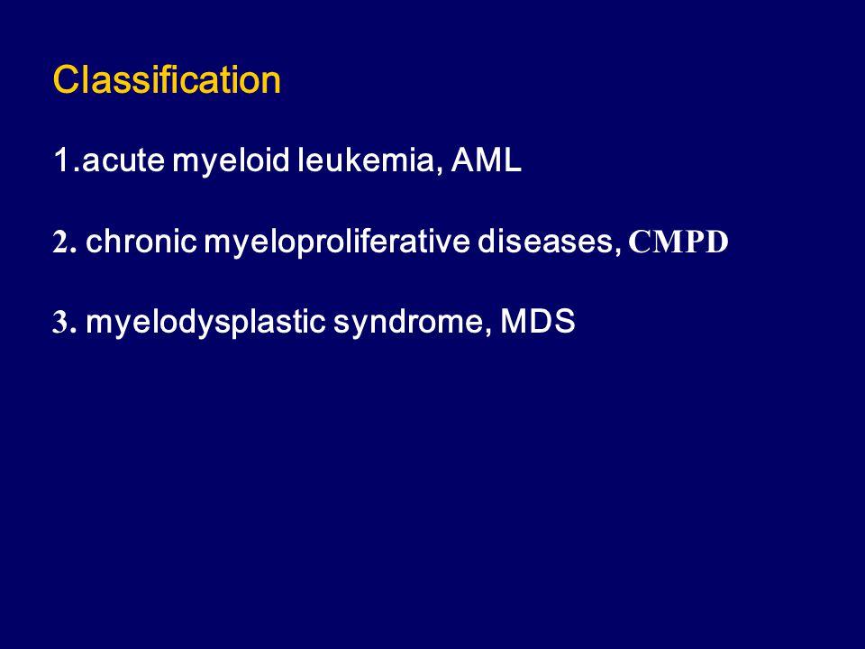 Classification 1.acute myeloid leukemia, AML 2. chronic myeloproliferative diseases, CMPD 3.
