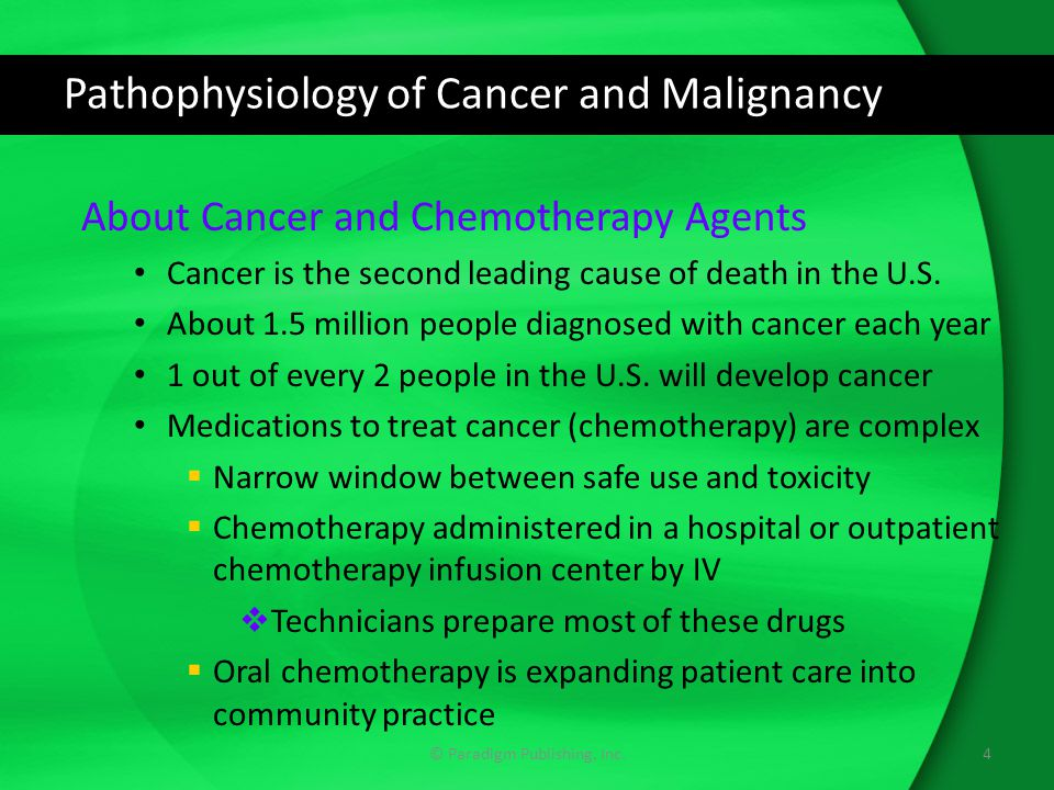 Pathophysiology of Cancer and Malignancy About Cancer and Chemotherapy Agents Cancer is the second leading cause of death in the U.S.
