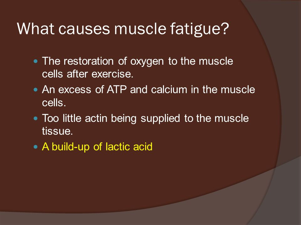 What causes muscle fatigue.The restoration of oxygen to the muscle cells after exercise.