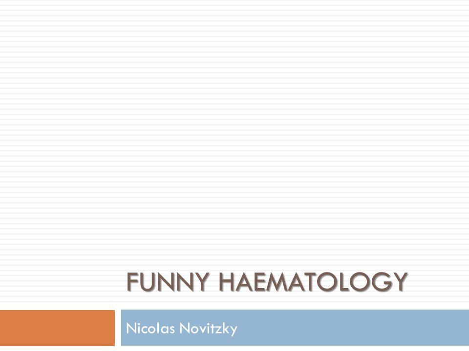 FUNNY HAEMATOLOGY Nicolas Novitzky