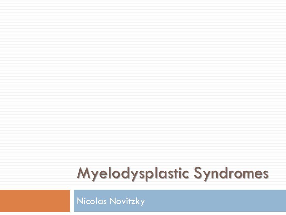 Myelodysplastic Syndromes Nicolas Novitzky